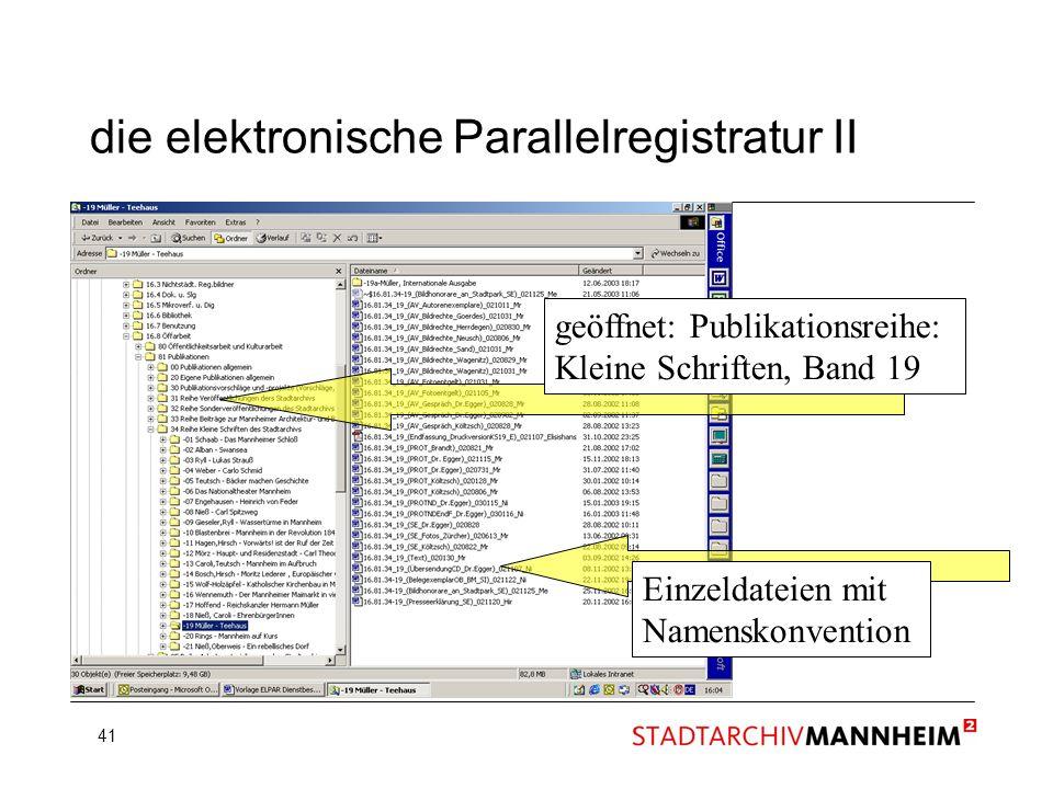 41 die elektronische Parallelregistratur II geöffnet: Publikationsreihe: Kleine Schriften, Band 19 Einzeldateien mit Namenskonvention