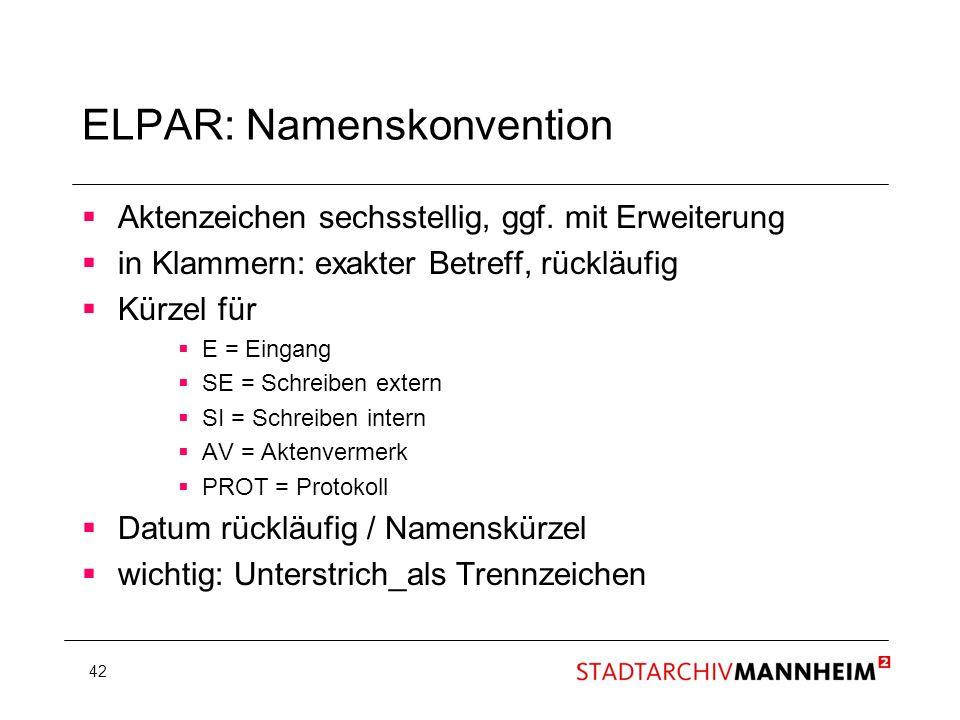 42 ELPAR: Namenskonvention Aktenzeichen sechsstellig, ggf. mit Erweiterung in Klammern: exakter Betreff, rückläufig Kürzel für E = Eingang SE = Schrei