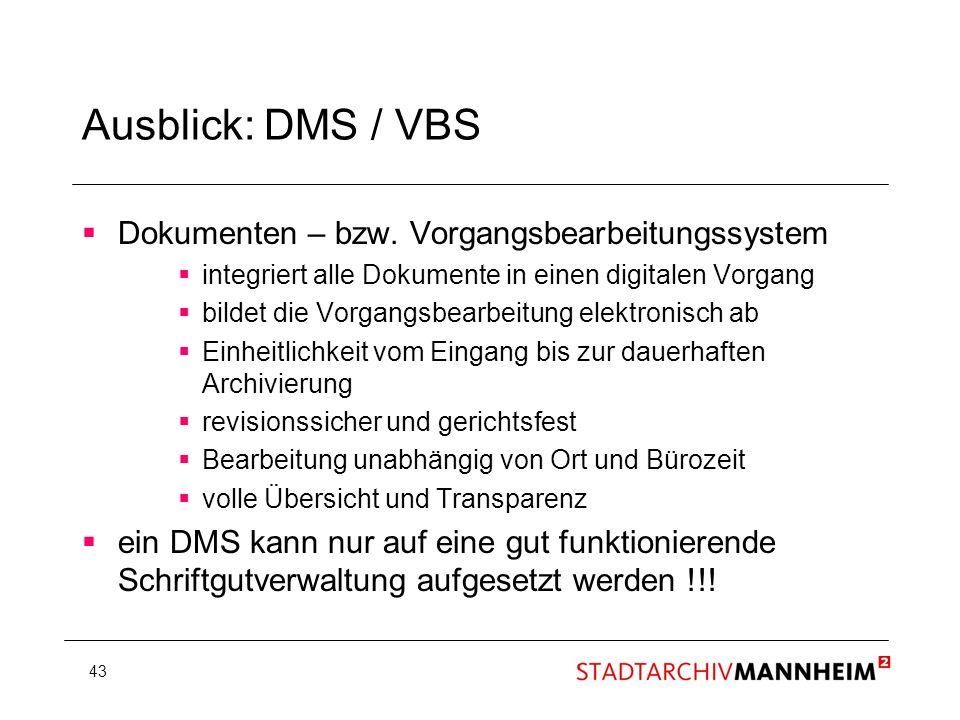 43 Ausblick: DMS / VBS Dokumenten – bzw. Vorgangsbearbeitungssystem integriert alle Dokumente in einen digitalen Vorgang bildet die Vorgangsbearbeitun