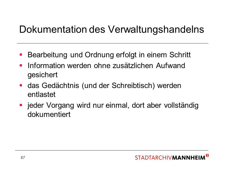 67 Dokumentation des Verwaltungshandelns Bearbeitung und Ordnung erfolgt in einem Schritt Information werden ohne zusätzlichen Aufwand gesichert das G