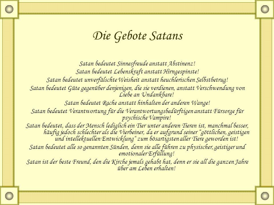 Satan bedeutet Sinnesfreude anstatt Abstinenz! Satan bedeutet Lebenskraft anstatt Hirngespinste! Satan bedeutet unverfälschte Weisheit anstatt heuchle