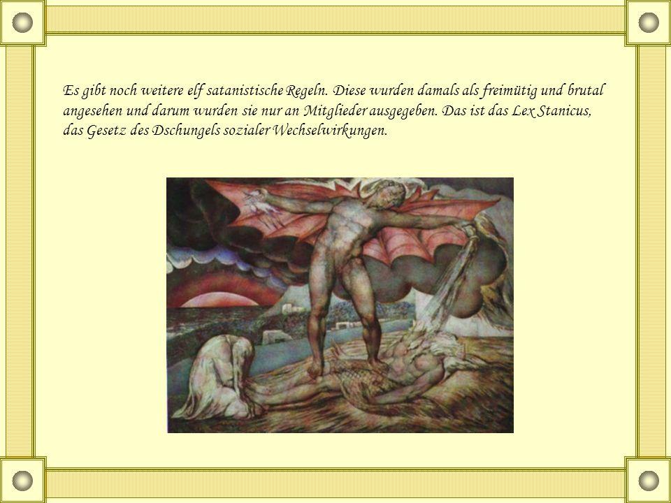 Es gibt noch weitere elf satanistische Regeln. Diese wurden damals als freimütig und brutal angesehen und darum wurden sie nur an Mitglieder ausgegebe
