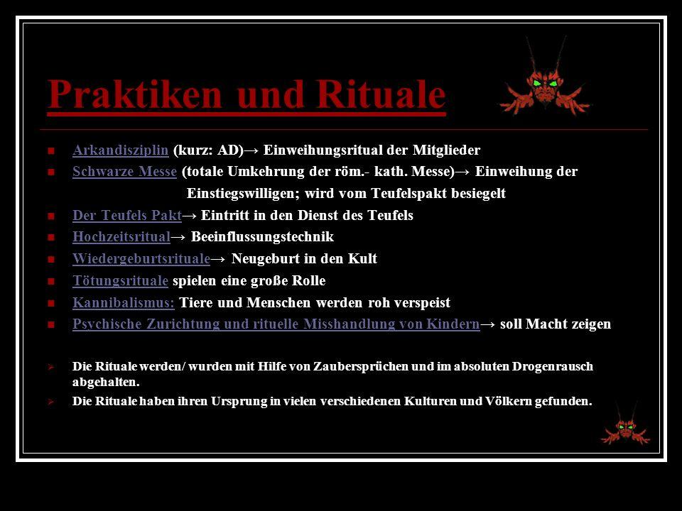 Praktiken und Rituale Arkandisziplin (kurz: AD) Einweihungsritual der Mitglieder Schwarze Messe (totale Umkehrung der röm.- kath. Messe) Einweihung de