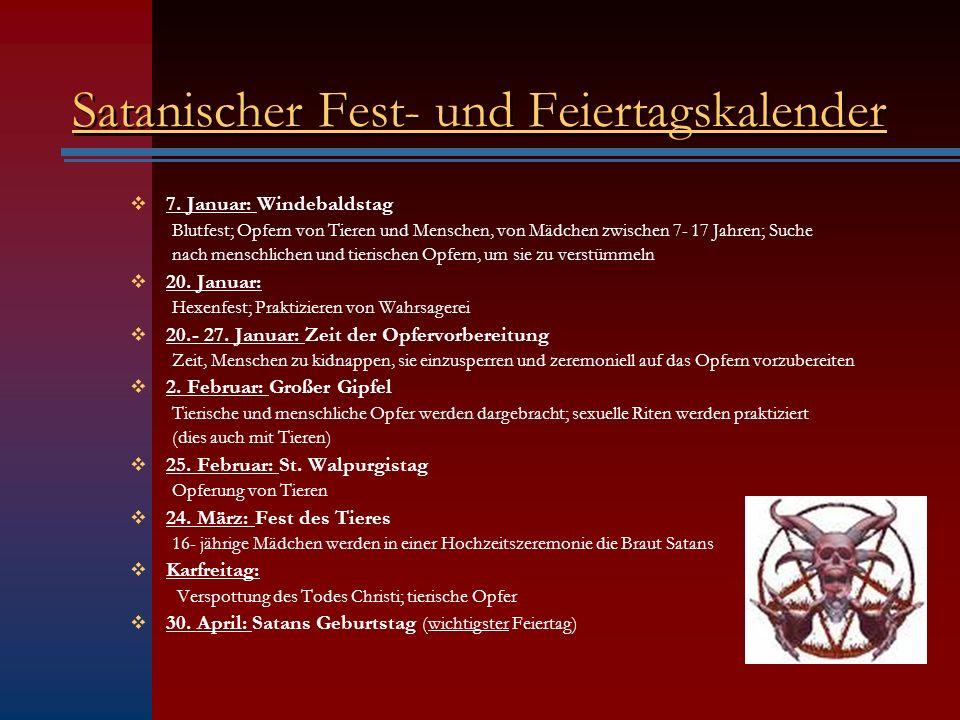 Satanischer Fest- und Feiertagskalender 7. Januar: Windebaldstag Blutfest; Opfern von Tieren und Menschen, von Mädchen zwischen 7- 17 Jahren; Suche na