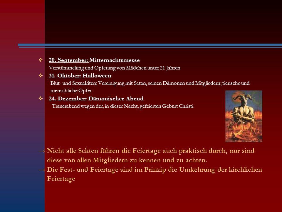 20. September: Mitternachtsmesse Verstümmelung und Opferung von Mädchen unter 21 Jahren 31. Oktober: Halloween Blut- und Sexualriten; Vereinigung mit
