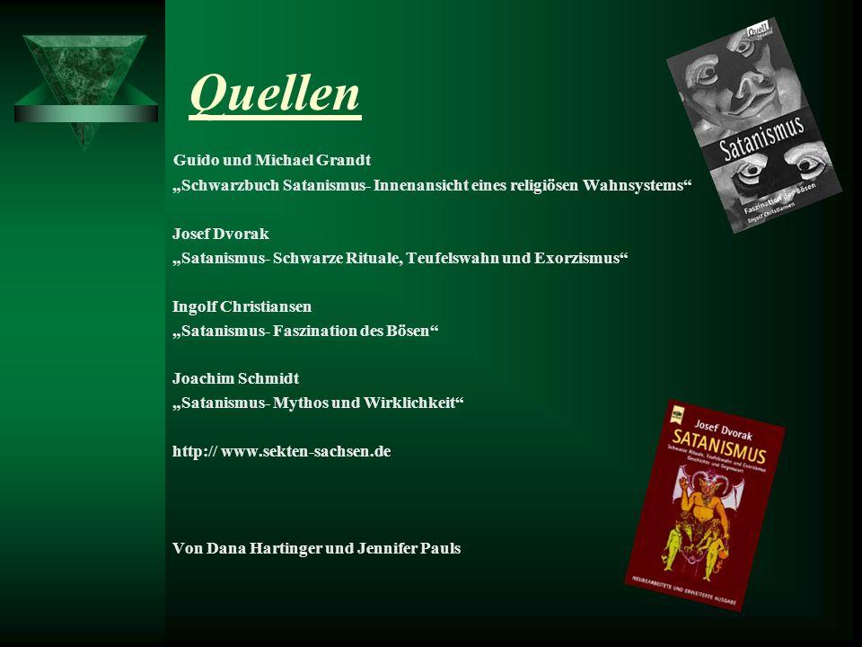 Quellen Guido und Michael Grandt Schwarzbuch Satanismus- Innenansicht eines religiösen Wahnsystems Josef Dvorak Satanismus- Schwarze Rituale, Teufelsw