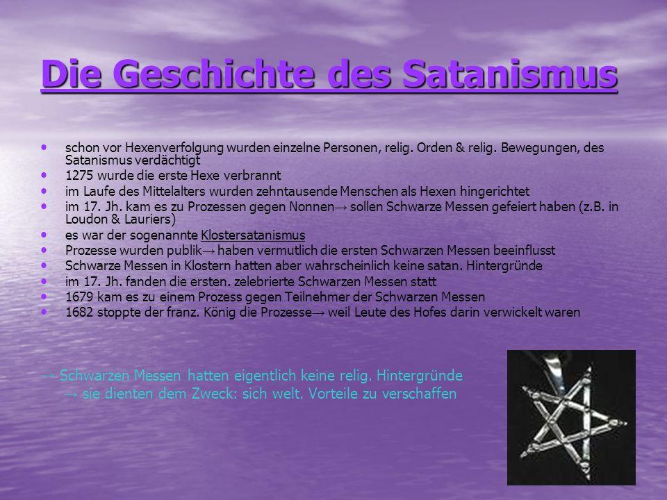 Die Geschichte des Satanismus schon vor Hexenverfolgung wurden einzelne Personen, relig. Orden & relig. Bewegungen, des Satanismus verdächtigt 1275 wu