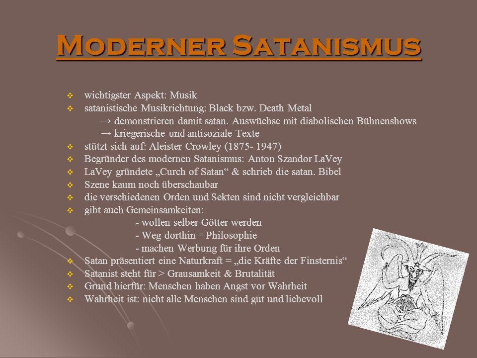 Moderner Satanismus wichtigster Aspekt: Musik satanistische Musikrichtung: Black bzw. Death Metal demonstrieren damit satan. Auswüchse mit diabolische