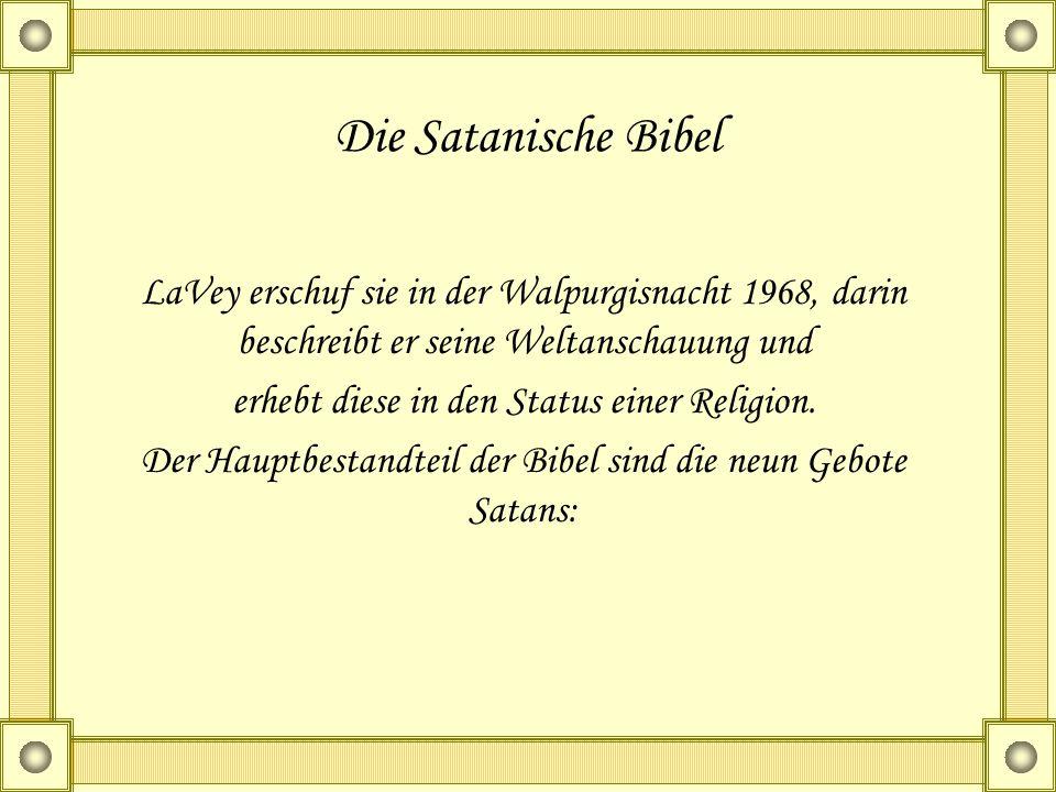 Die Satanische Bibel LaVey erschuf sie in der Walpurgisnacht 1968, darin beschreibt er seine Weltanschauung und erhebt diese in den Status einer Relig