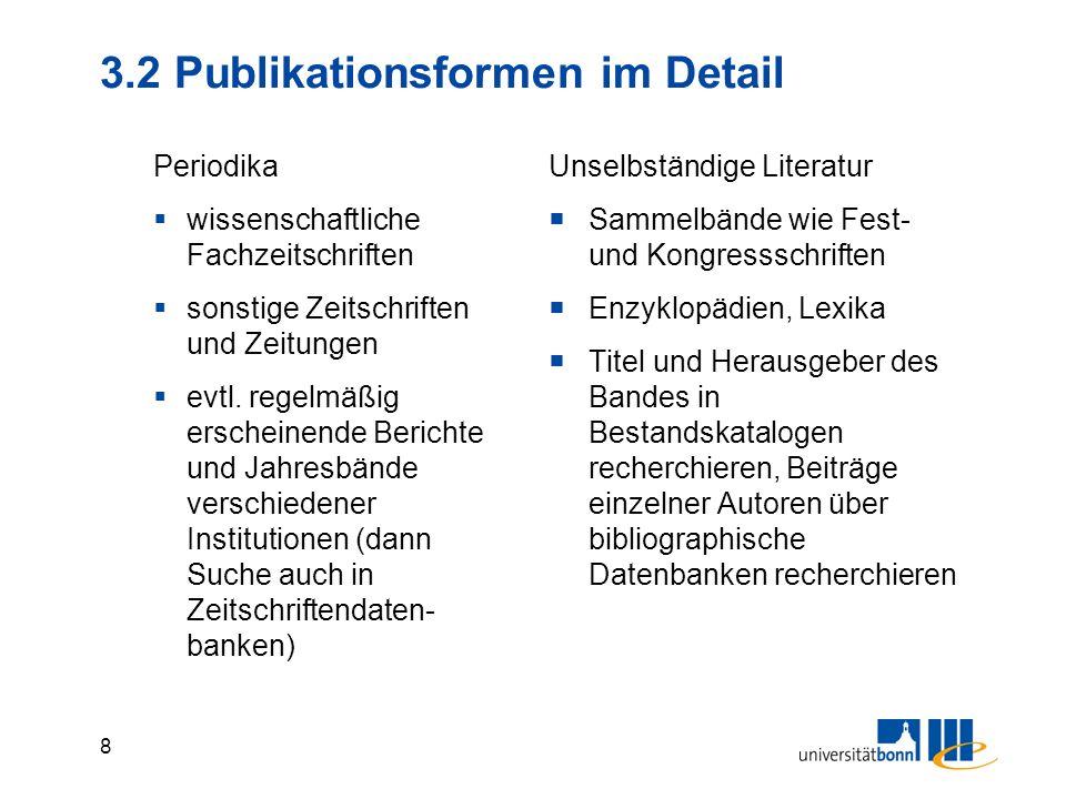 7 3.1 Literaturrecherche: Publikationsformen Bücher (selbständige vs. Unselbständige Literatur) Periodika Discussion/Working Paper (sog. Graue Literat