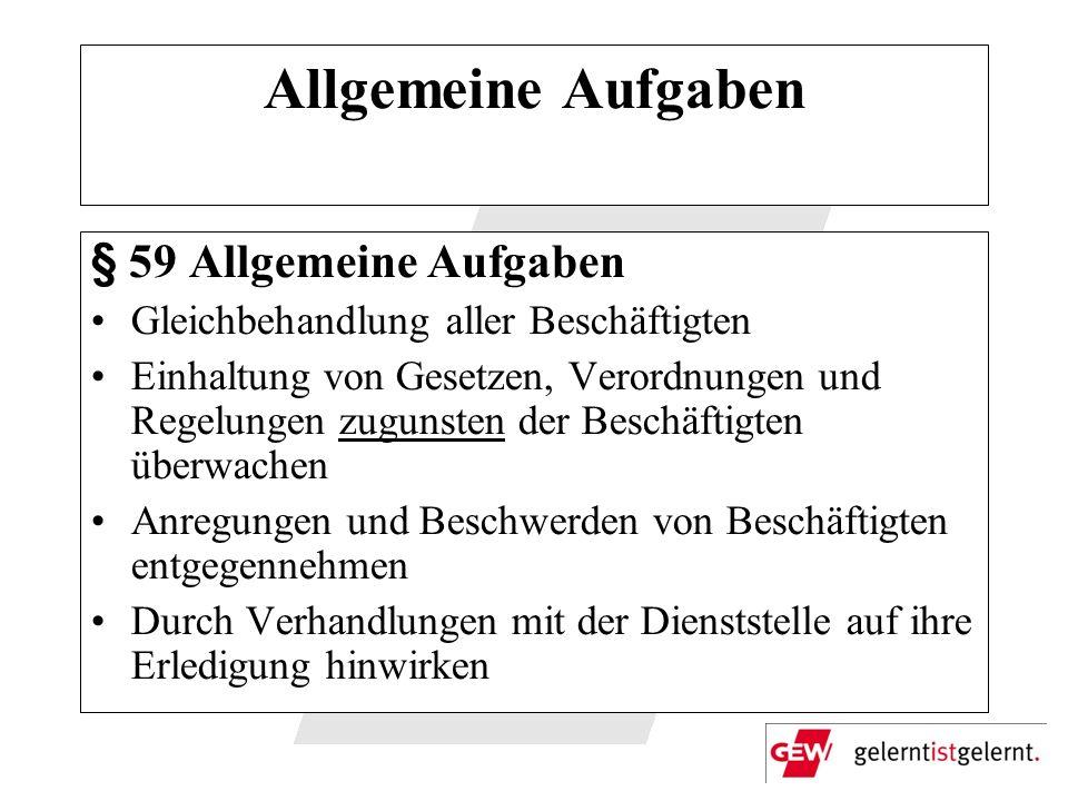 Allgemeine Aufgaben § 59 Allgemeine Aufgaben Gleichbehandlung aller Beschäftigten Einhaltung von Gesetzen, Verordnungen und Regelungen zugunsten der B