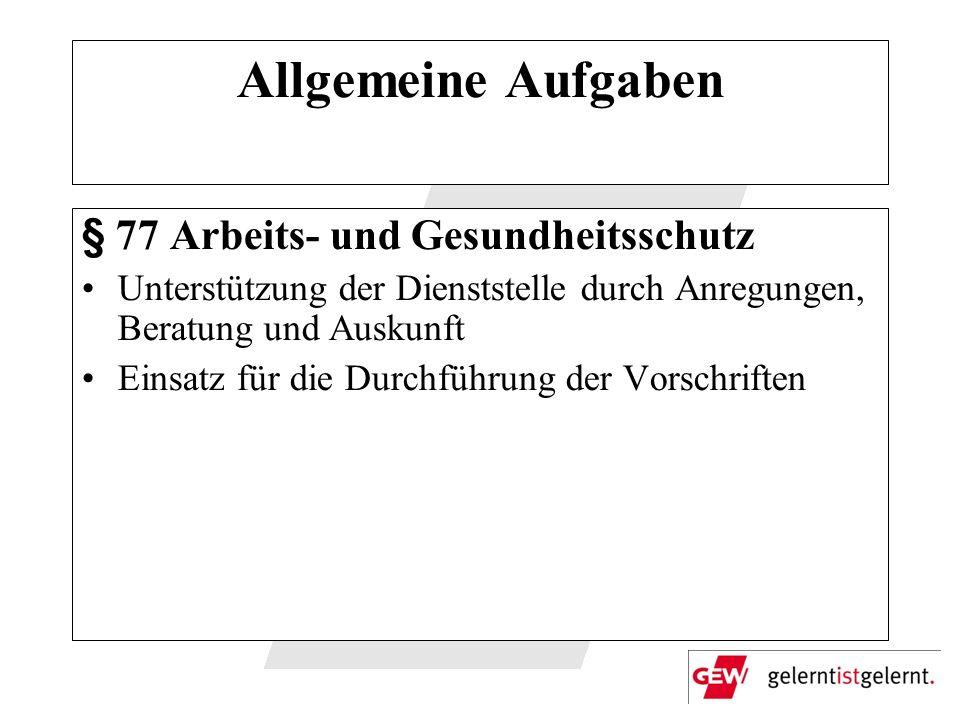 Allgemeine Aufgaben § 77 Arbeits- und Gesundheitsschutz Unterstützung der Dienststelle durch Anregungen, Beratung und Auskunft Einsatz für die Durchfü