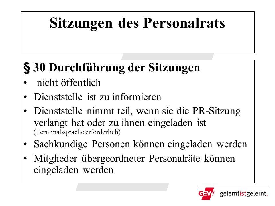Sitzungen des Personalrats § 30 Durchführung der Sitzungen nicht öffentlich Dienststelle ist zu informieren Dienststelle nimmt teil, wenn sie die PR-S