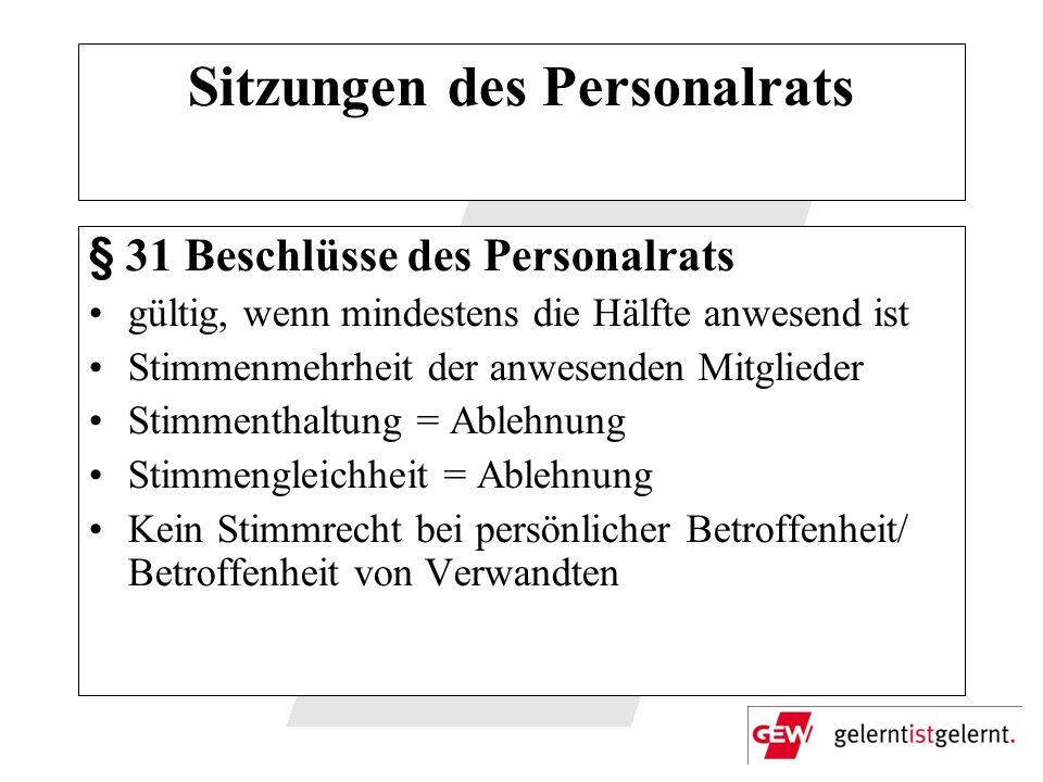 Sitzungen des Personalrats § 31 Beschlüsse des Personalrats gültig, wenn mindestens die Hälfte anwesend ist Stimmenmehrheit der anwesenden Mitglieder