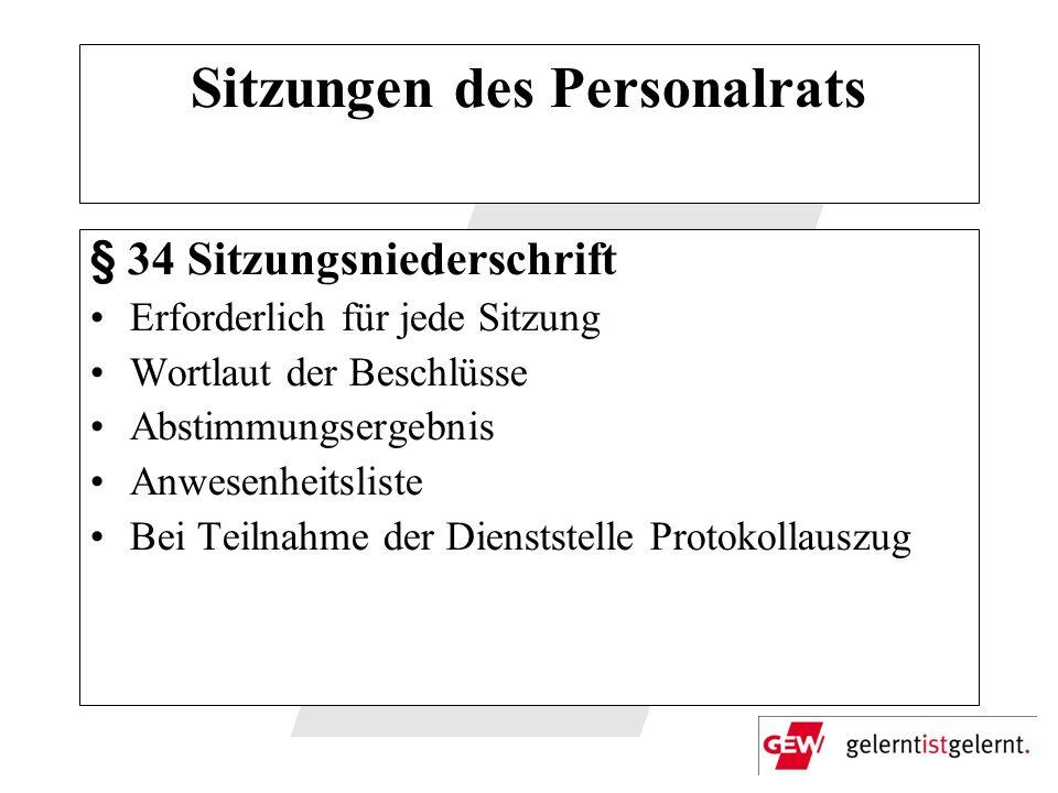 Sitzungen des Personalrats § 34 Sitzungsniederschrift Erforderlich für jede Sitzung Wortlaut der Beschlüsse Abstimmungsergebnis Anwesenheitsliste Bei