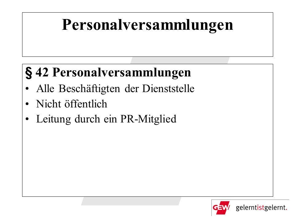 Personalversammlungen § 42 Personalversammlungen Alle Beschäftigten der Dienststelle Nicht öffentlich Leitung durch ein PR-Mitglied