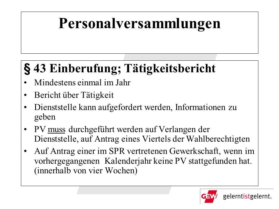 Personalversammlungen § 43 Einberufung; Tätigkeitsbericht Mindestens einmal im Jahr Bericht über Tätigkeit Dienststelle kann aufgefordert werden, Info