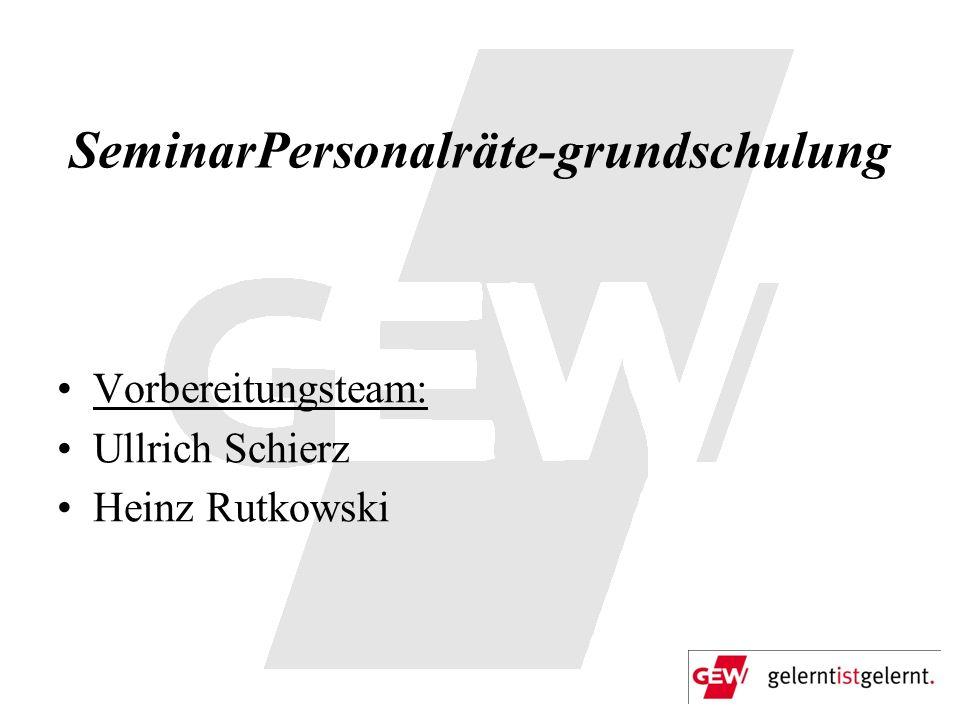 SeminarPersonalräte-grundschulung Vorbereitungsteam: Ullrich Schierz Heinz Rutkowski