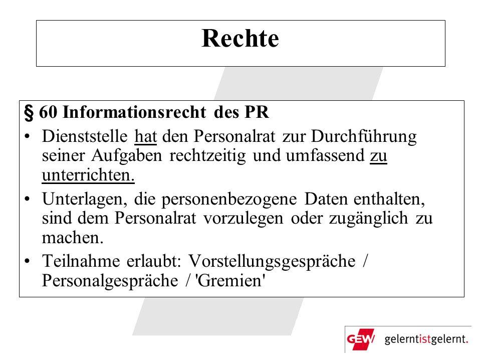 Rechte § 60 Informationsrecht des PR Dienststelle hat den Personalrat zur Durchführung seiner Aufgaben rechtzeitig und umfassend zu unterrichten. Unte