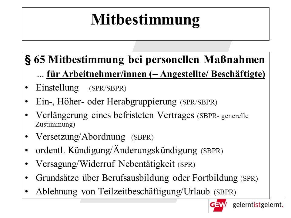 Mitbestimmung § 65 Mitbestimmung bei personellen Maßnahmen... für Arbeitnehmer/innen (= Angestellte/ Beschäftigte) Einstellung (SPR/SBPR) Ein-, Höher-