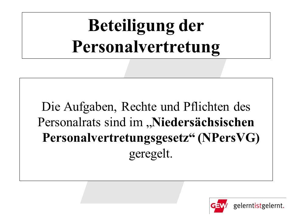 Beteiligung der Personalvertretung Die Aufgaben, Rechte und Pflichten des Personalrats sind im Niedersächsischen Personalvertretungsgesetz (NPersVG) g