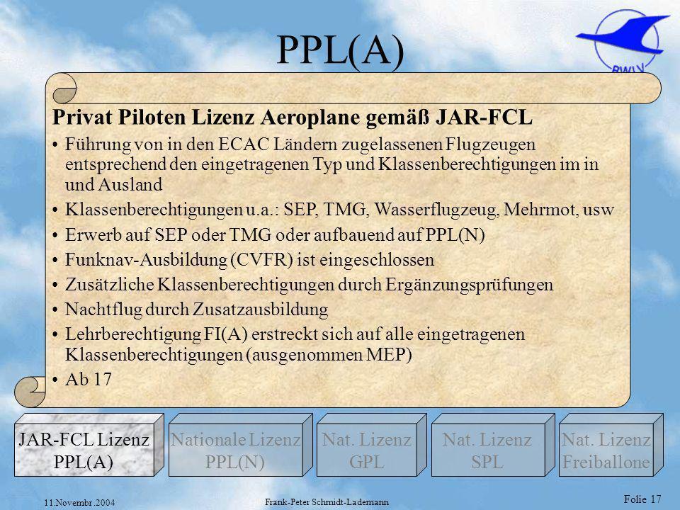 Folie 17 11.Novembr.2004 Frank-Peter Schmidt-Lademann PPL(A) Privat Piloten Lizenz Aeroplane gemäß JAR-FCL Führung von in den ECAC Ländern zugelassene