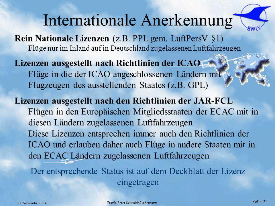 Folie 22 11.Novembr.2004 Frank-Peter Schmidt-Lademann Rein Nationale Lizenzen (z.B. PPL gem. LuftPersV §1) Flüge nur im Inland auf in Deutschland zuge