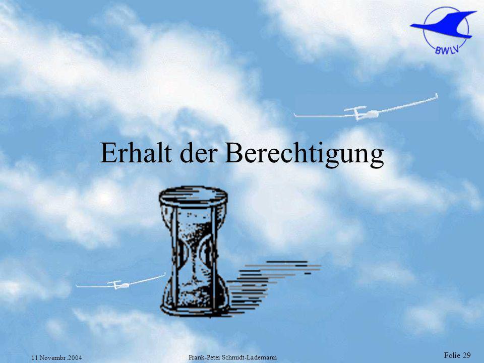 Folie 29 11.Novembr.2004 Frank-Peter Schmidt-Lademann Erhalt der Berechtigung
