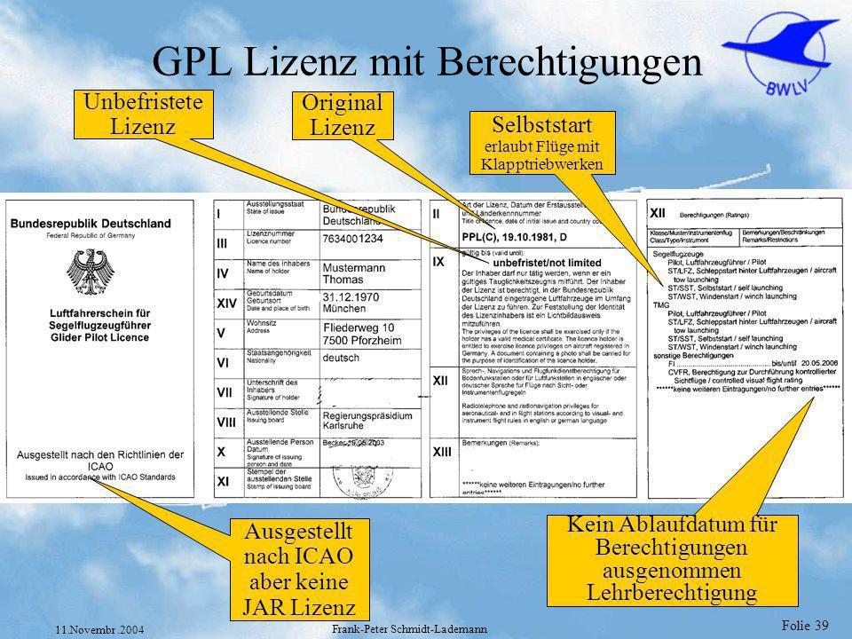 Folie 39 11.Novembr.2004 Frank-Peter Schmidt-Lademann GPL Lizenz mit Berechtigungen Unbefristete Lizenz Original Lizenz Selbststart erlaubt Flüge mit
