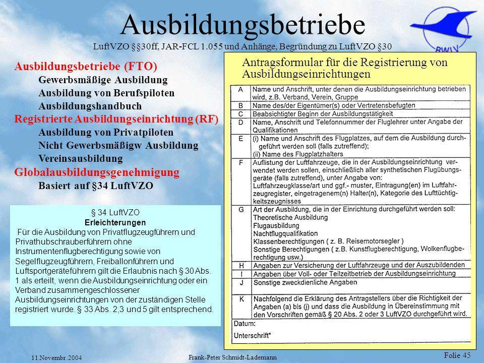 Folie 45 11.Novembr.2004 Frank-Peter Schmidt-Lademann Ausbildungsbetriebe LuftVZO §§30ff, JAR-FCL 1.055 und Anhänge, Begründung zu LuftVZO §30 Ausbild