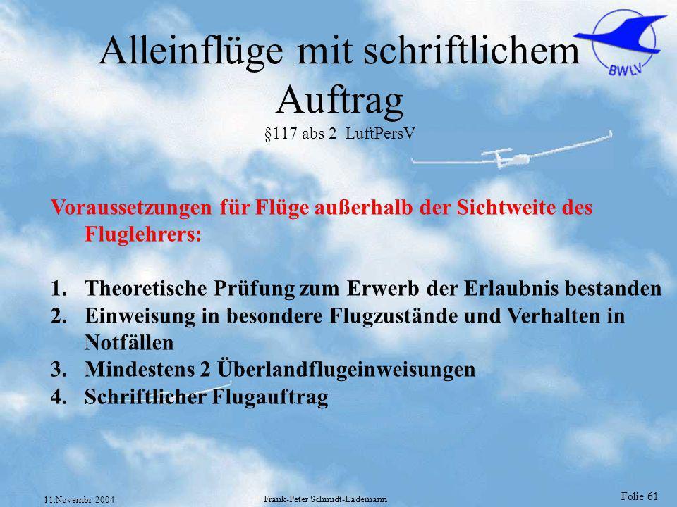 Folie 61 11.Novembr.2004 Frank-Peter Schmidt-Lademann Alleinflüge mit schriftlichem Auftrag §117 abs 2 LuftPersV Voraussetzungen für Flüge außerhalb d