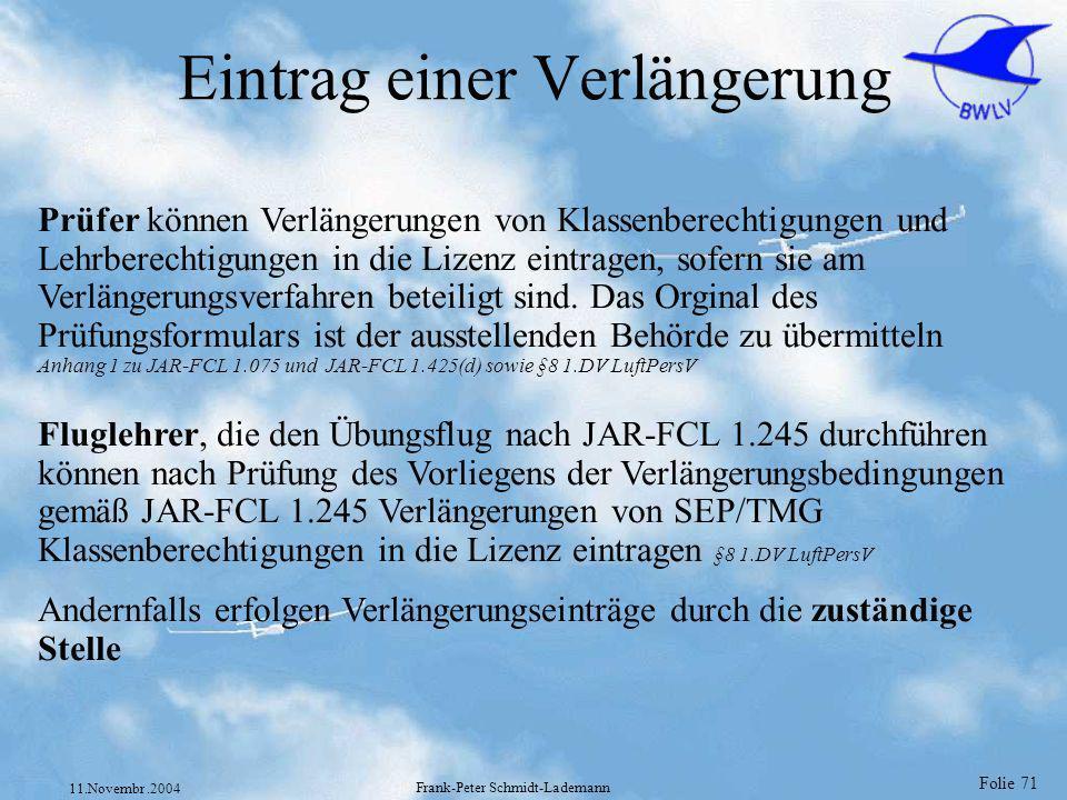 Folie 71 11.Novembr.2004 Frank-Peter Schmidt-Lademann Eintrag einer Verlängerung Prüfer können Verlängerungen von Klassenberechtigungen und Lehrberech