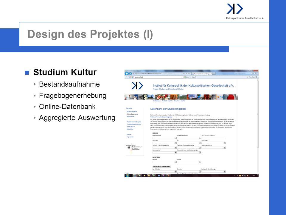 Design des Projektes (I) Studium Kultur Bestandsaufnahme Fragebogenerhebung Online-Datenbank Aggregierte Auswertung