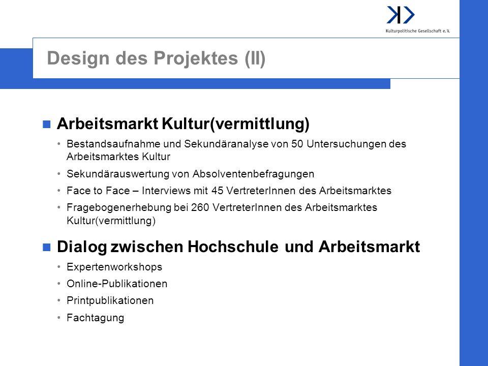 Design des Projektes (II) Arbeitsmarkt Kultur(vermittlung) Bestandsaufnahme und Sekundäranalyse von 50 Untersuchungen des Arbeitsmarktes Kultur Sekund