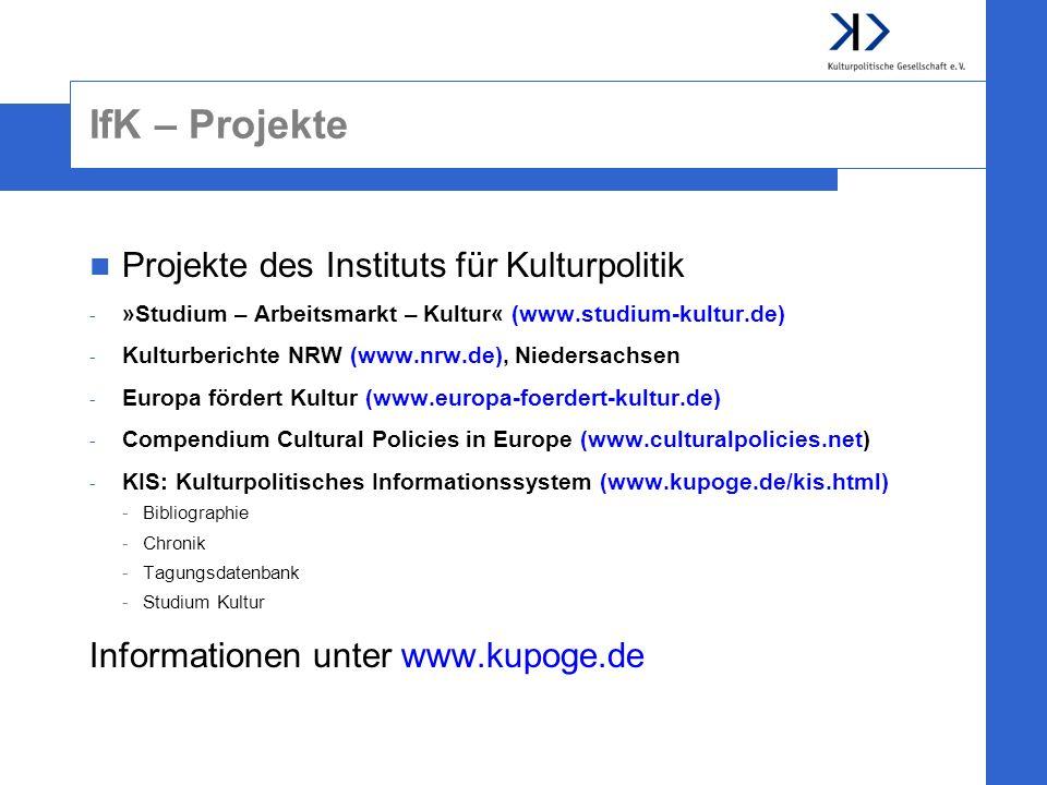 IfK – Projekte Projekte des Instituts für Kulturpolitik - »Studium – Arbeitsmarkt – Kultur« (www.studium-kultur.de) - Kulturberichte NRW (www.nrw.de),