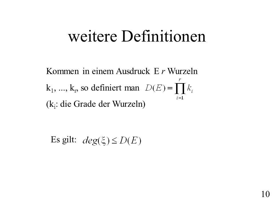 weitere Definitionen Kommen in einem Ausdruck E r Wurzeln k 1,..., k r, so definiert man (k i : die Grade der Wurzeln) Es gilt: 10
