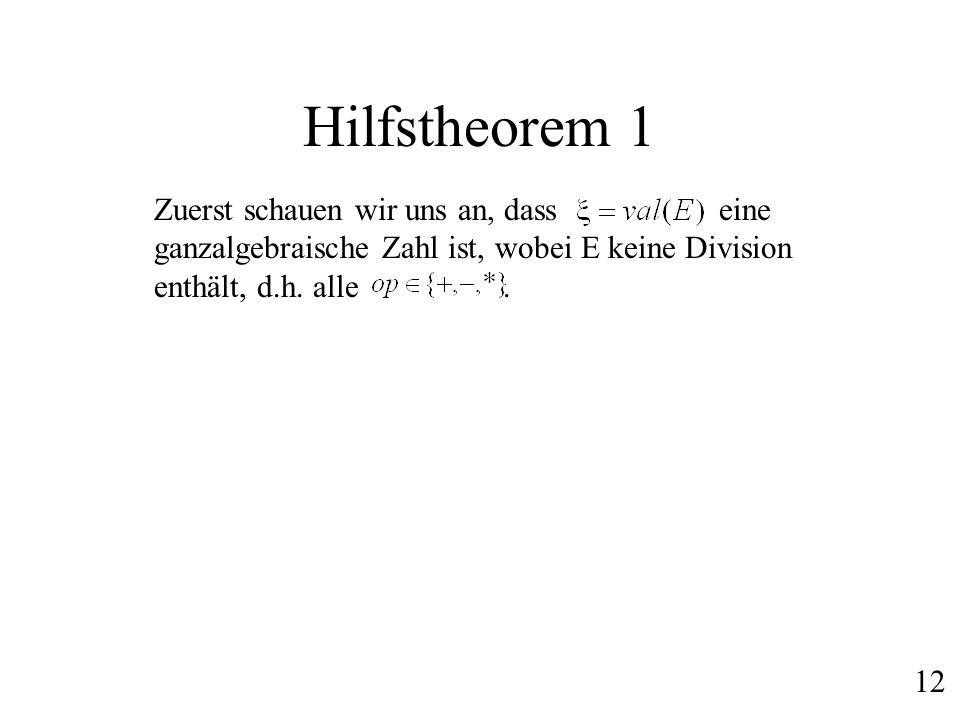 Hilfstheorem 1 Zuerst schauen wir uns an, dass eine ganzalgebraische Zahl ist, wobei E keine Division enthält, d.h. alle. 12