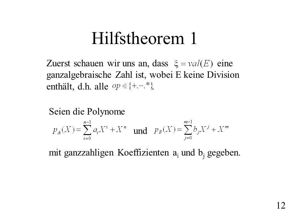 Hilfstheorem 1 Zuerst schauen wir uns an, dass eine ganzalgebraische Zahl ist, wobei E keine Division enthält, d.h. alle. Seien die Polynome und mit g