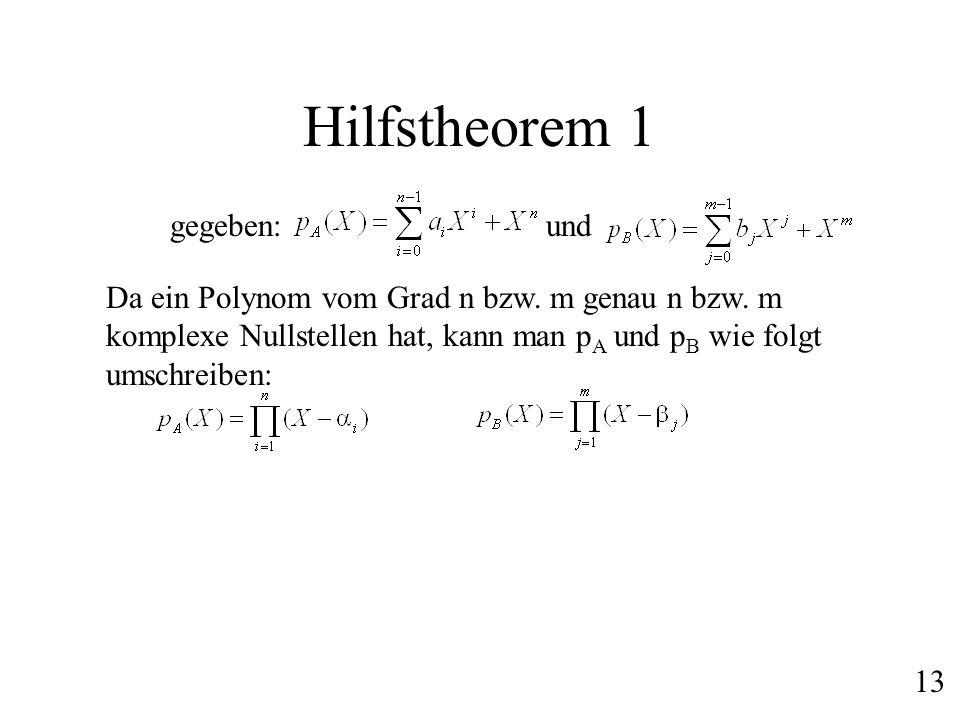 Hilfstheorem 1 gegeben:und Da ein Polynom vom Grad n bzw. m genau n bzw. m komplexe Nullstellen hat, kann man p A und p B wie folgt umschreiben: 13