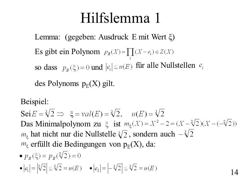 Hilfslemma 1 Lemma: Es gibt ein Polynom so dassund für alle Nullstellen des Polynoms p E (X) gilt. Beispiel: Sei Das Minimalpolynom zu ist hat nicht n