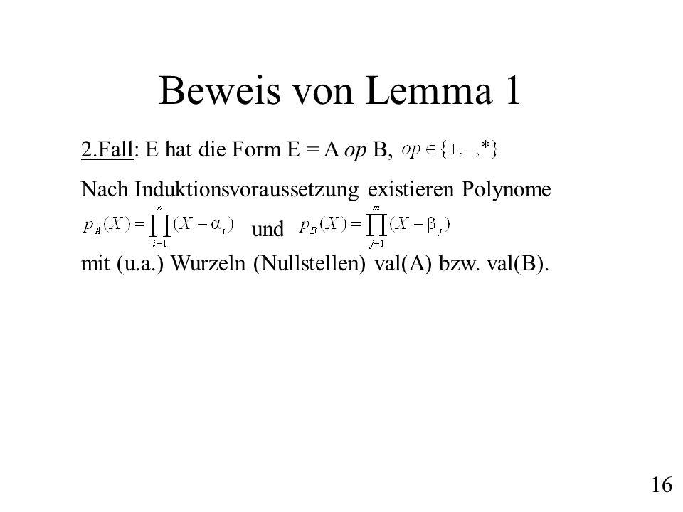 Beweis von Lemma 1 2.Fall: E hat die Form E = A op B, Nach Induktionsvoraussetzung existieren Polynome und mit (u.a.) Wurzeln (Nullstellen) val(A) bzw