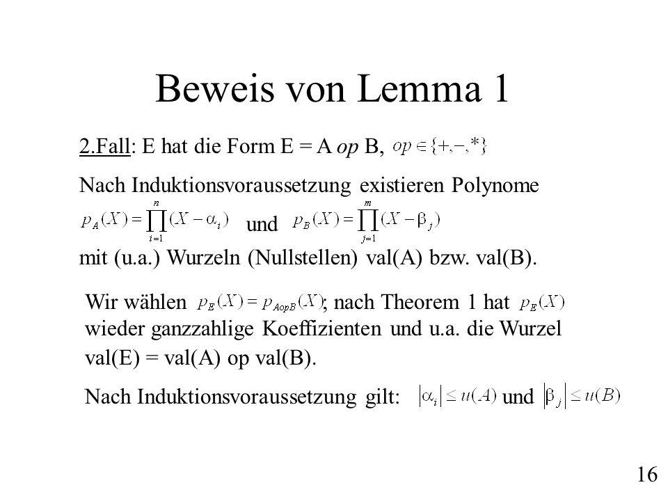 Beweis von Lemma 1 2.Fall: E hat die Form E = A op B, Nach Induktionsvoraussetzung existieren Polynome und Wir wählen ; nach Theorem 1 hat wieder ganz