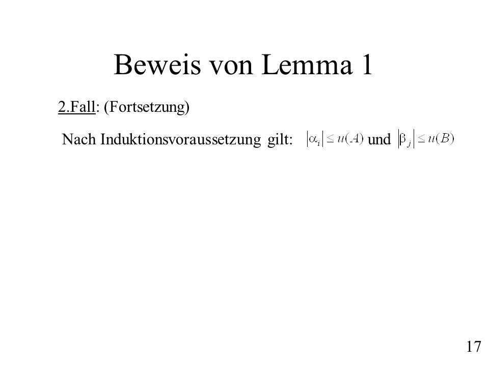 Beweis von Lemma 1 2.Fall: (Fortsetzung) Nach Induktionsvoraussetzung gilt:und 17