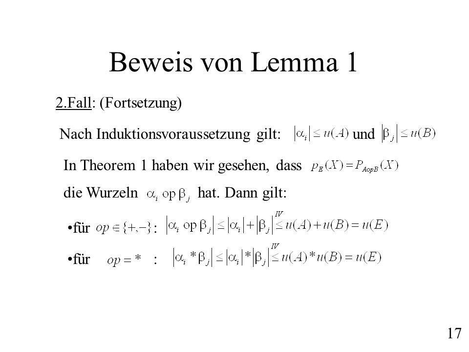 Beweis von Lemma 1 2.Fall: (Fortsetzung) Nach Induktionsvoraussetzung gilt:und In Theorem 1 haben wir gesehen, dass die Wurzeln hat. Dann gilt: für :
