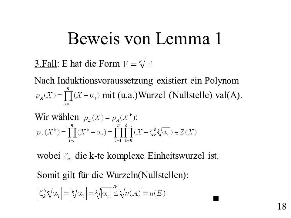 Beweis von Lemma 1 3.Fall: E hat die Form Nach Induktionsvoraussetzung existiert ein Polynom mit (u.a.)Wurzel (Nullstelle) val(A). Wir wählen : wobei