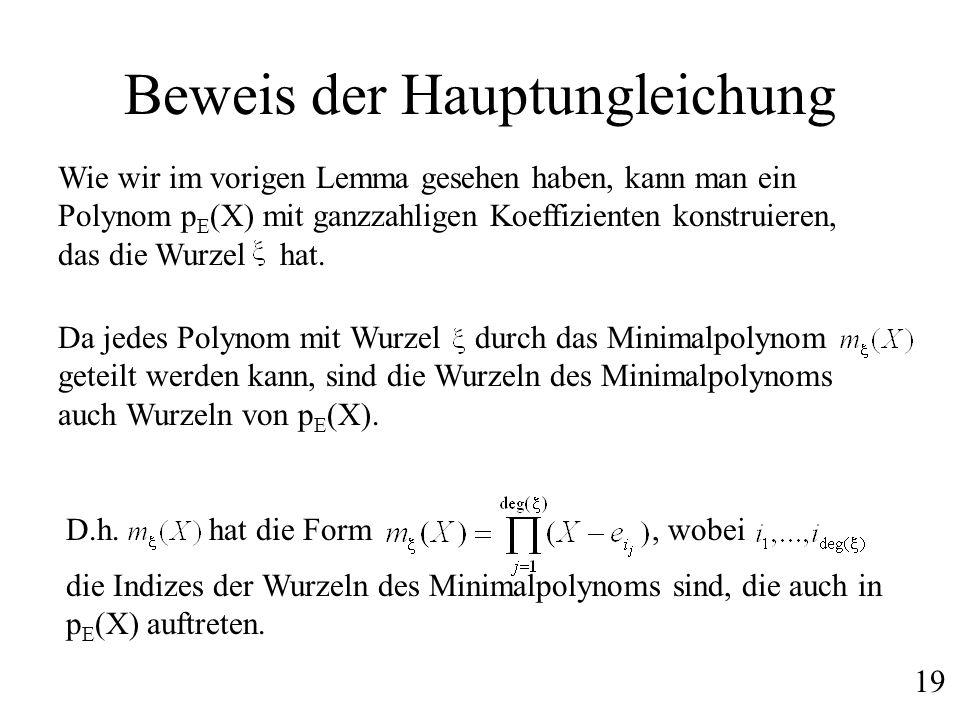 Beweis der Hauptungleichung Wie wir im vorigen Lemma gesehen haben, kann man ein Polynom p E (X) mit ganzzahligen Koeffizienten konstruieren, das die