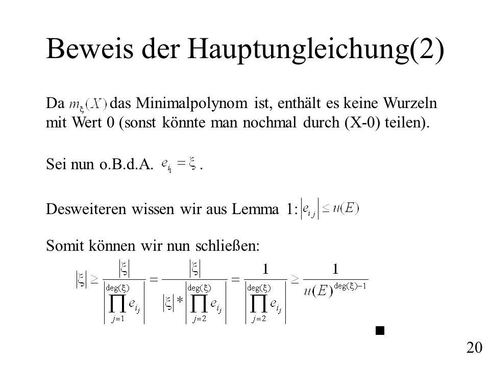 Beweis der Hauptungleichung(2) Da das Minimalpolynom ist, enthält es keine Wurzeln mit Wert 0 (sonst könnte man nochmal durch (X-0) teilen). Sei nun o