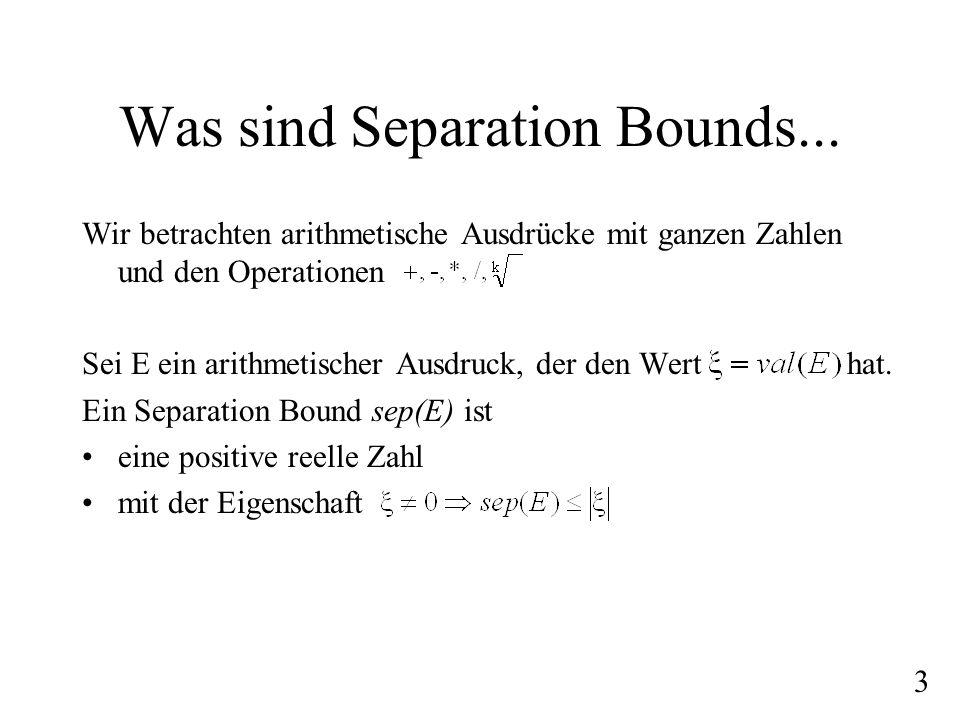 Was sind Separation Bounds... Wir betrachten arithmetische Ausdrücke mit ganzen Zahlen und den Operationen Sei E ein arithmetischer Ausdruck, der den