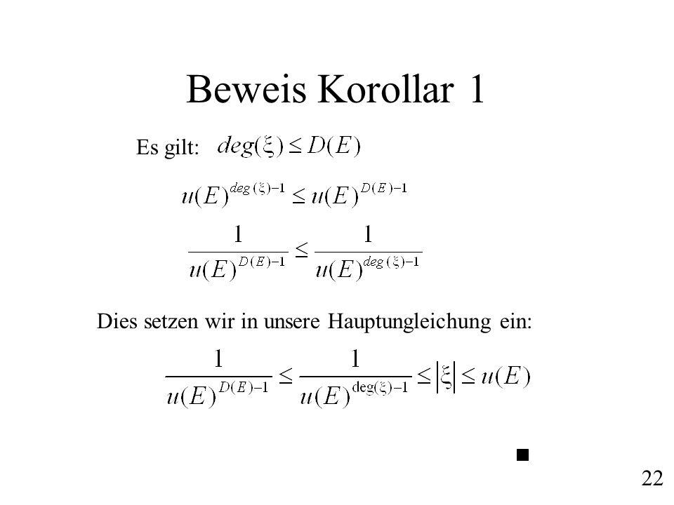 Beweis Korollar 1 Es gilt: Dies setzen wir in unsere Hauptungleichung ein: 22