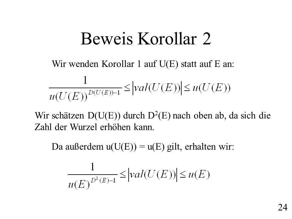 Beweis Korollar 2 Wir wenden Korollar 1 auf U(E) statt auf E an: Da außerdem u(U(E)) = u(E) gilt, erhalten wir: Wir schätzen D(U(E)) durch D 2 (E) nac